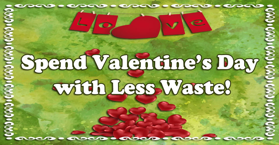 5 Tips to Lessen Waste this Valentine's Day